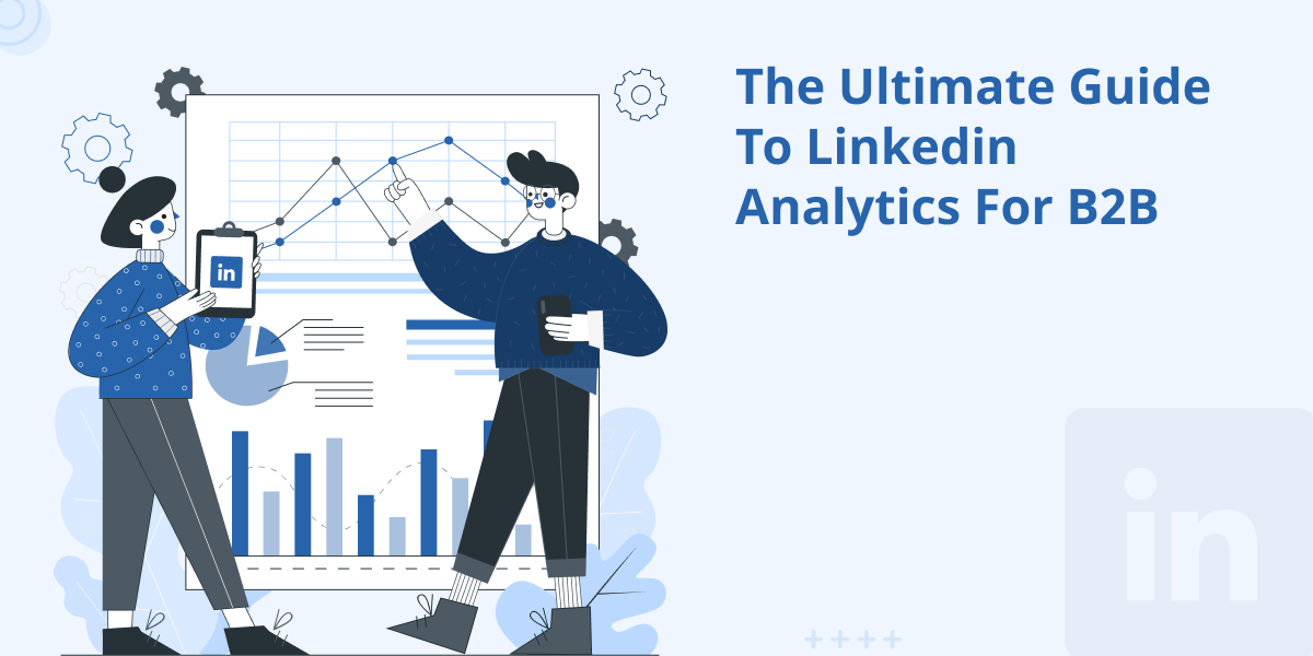 The Ultimate Guide to Linkedin Analytics for B2B