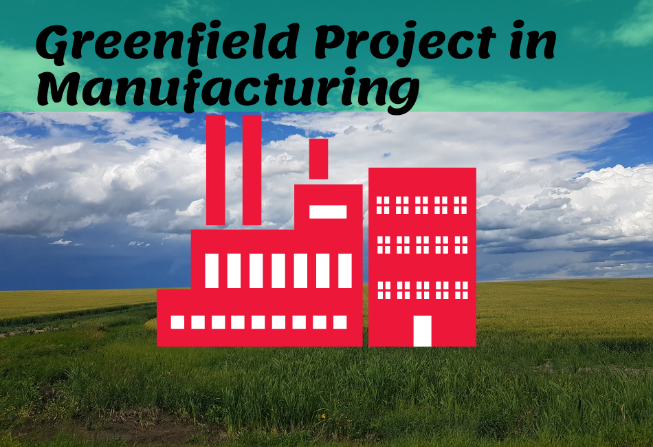 Greenfield Project in Manufacturing