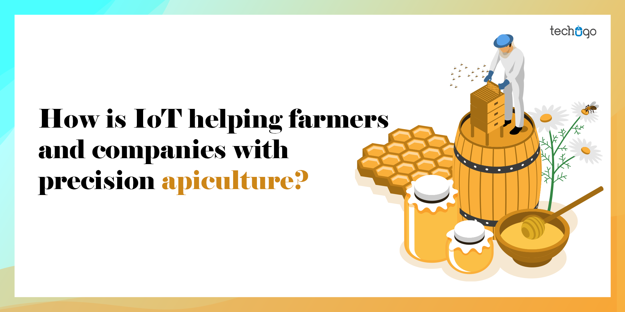 How is IoT Helping Farmers and Companies with Precision Apiculture?